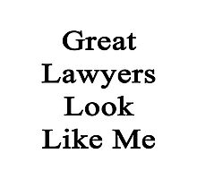 Great Lawyers Look Like Me Photographic Print