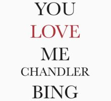 YOU LOVE ME CHANDLER BING (Friends Sitcom) by Megan Jayne