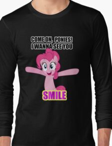 Pinkie Pie - I wanna see you SMILE! Long Sleeve T-Shirt