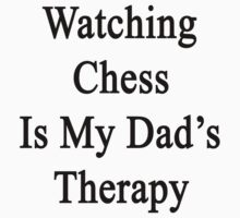 Watching Chess Is My Dad's Therapy by supernova23
