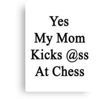 Yes My Mom Kicks Ass At Chess Canvas Print