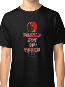 Deadly art of peace Classic T-Shirt