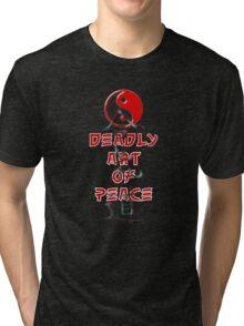 Deadly art of peace Tri-blend T-Shirt