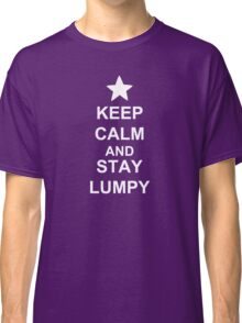 KEEP CALM AND STAY LUMPY Classic T-Shirt