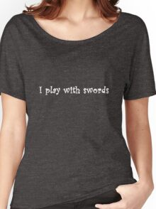 I Play With Swords (in white) Women's Relaxed Fit T-Shirt
