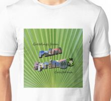 Greetings from Palm Springs!  Unisex T-Shirt