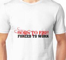 FISHING - BORN TO FISH Unisex T-Shirt