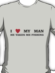 TAKES ME FISHING T-Shirt