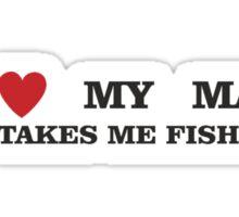 TAKES ME FISHING Sticker