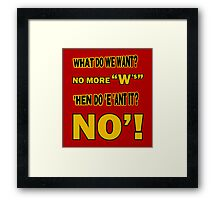 WHAT DO WE WANT? Framed Print