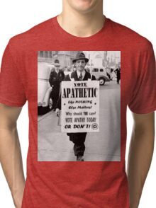 VOTE APATHY! Or don't. Tri-blend T-Shirt