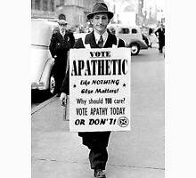 VOTE APATHY! Or don't. Unisex T-Shirt