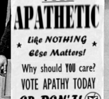 VOTE APATHY! Or don't. Sticker