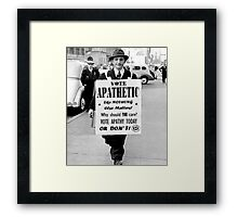 VOTE APATHY! Or don't. Framed Print
