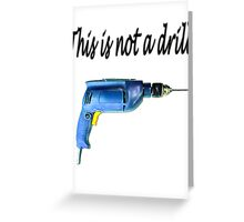 This is not a drill Greeting Card