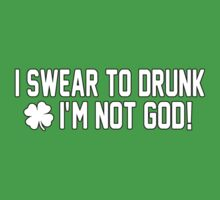 I SWEAR TO DRUNK I'M NOT GOD by mcdba