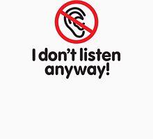 I don't listen anyway Unisex T-Shirt