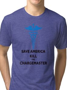 SAVE AMERICA, KILL THE CHARGEMASTER T-SHIRT Tri-blend T-Shirt