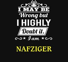 NAFZIGER I May Be Wrong But I Highly Doubt It I Am - T Shirt, Hoodie, Hoodies, Year, Birthday T-Shirt