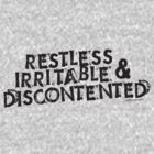 Restless, Irritable and Discontented by sober-tees