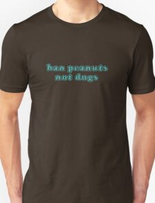 Ban Peanuts, Not Dogs Unisex T-Shirt