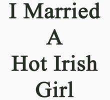 I Married A Hot Irish Girl by supernova23