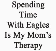 Spending Time With Eagles Is My Mom's Therapy by supernova23