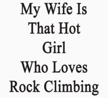 My Wife Is That Hot Girl Who Loves Rock Climbing by supernova23