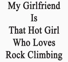 My Girlfriend Is That Hot Girl Who Loves Rock Climbing by supernova23