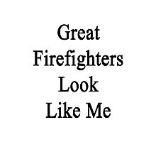 Great Firefighters Look Like Me Photographic Print