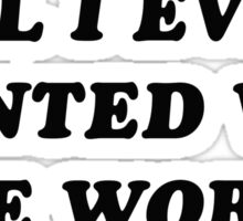 All I Ever Wanted Was The World Sticker