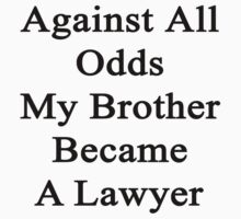 Against All Odds My Brother Became A Lawyer by supernova23
