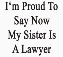 I'm Proud To Say Now My Sister Is A Lawyer  by supernova23