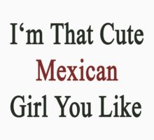 I'm That Cute Mexican Girl You Like by supernova23
