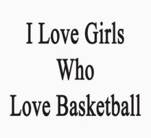 I Love Girls Who Love Basketball by supernova23