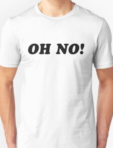 Oh No! Unisex T-Shirt