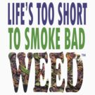 Life&#x27;s Too Short 4/20 by Braindead617