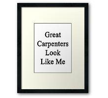 Great Carpenters Look Like Me Framed Print