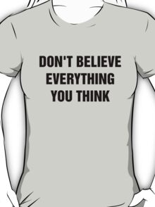 don't believe everything you think black T-Shirt