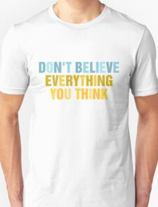 don't believe everything you think color T-Shirt