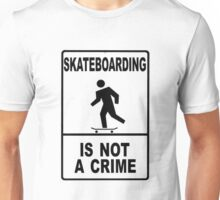 Skateboarding is not a crime!!!! Unisex T-Shirt