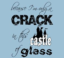 Only a Crack in this Castle of Glass Unisex T-Shirt