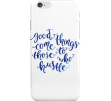 Good Things Come to Those Who Hustle iPhone Case/Skin