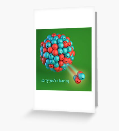 Sorry You're Leaving - Alpha Radiation - Cute Chemistry Greeting Card