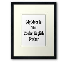 My Mom Is The Coolest English Teacher Framed Print