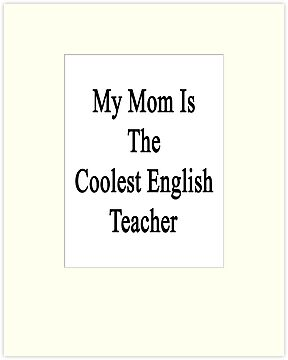 My Mom Is The Coolest English Teacher by supernova23