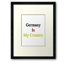 Germany Is My Country Framed Print