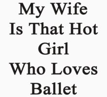My Wife Is That Hot Girl Who Loves Ballet by supernova23