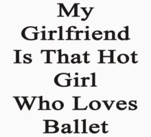My Girlfriend Is That Hot Girl Who Loves Ballet by supernova23