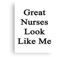 Great Nurses Look Like Me Canvas Print